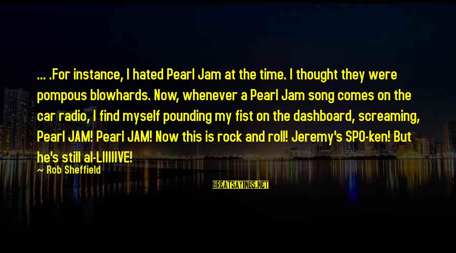 Radio Music Sayings By Rob Sheffield: ... .For instance, I hated Pearl Jam at the time. I thought they were pompous