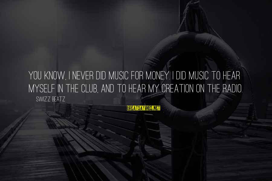 Radio Music Sayings By Swizz Beatz: You know, I never did music for money. I did music to hear myself in