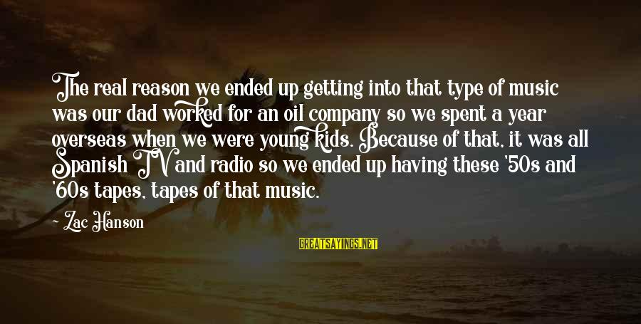 Radio Music Sayings By Zac Hanson: The real reason we ended up getting into that type of music was our dad