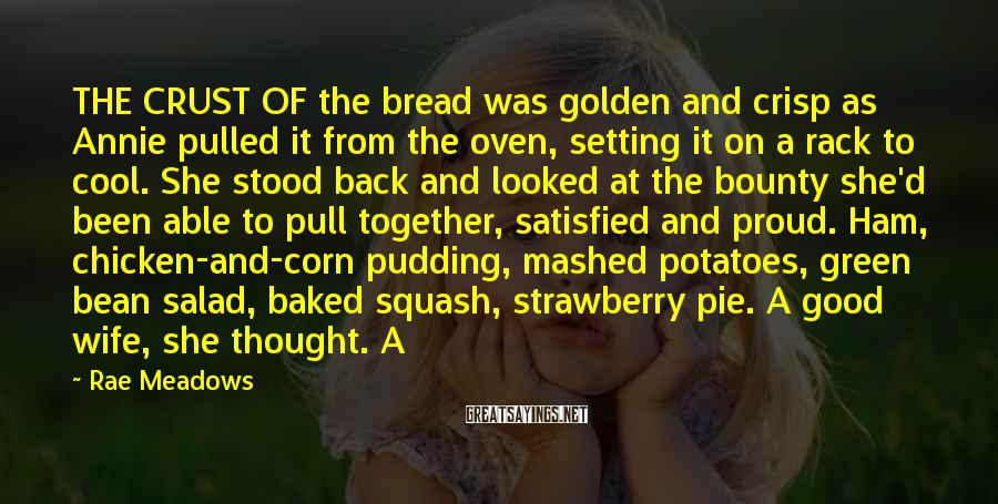 Rae Meadows Sayings: THE CRUST OF the bread was golden and crisp as Annie pulled it from the