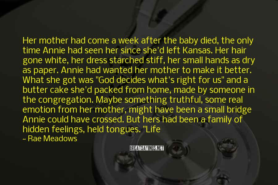 Rae Meadows Sayings: Her mother had come a week after the baby died, the only time Annie had