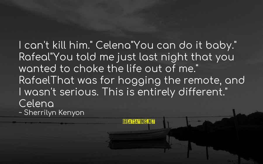 "Rafeal Sayings By Sherrilyn Kenyon: I can't kill him."" Celena""You can do it baby."" Rafeal""You told me just last night"