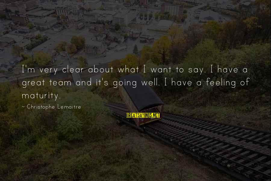 Rafi El Cunado Sayings By Christophe Lemaitre: I'm very clear about what I want to say. I have a great team and