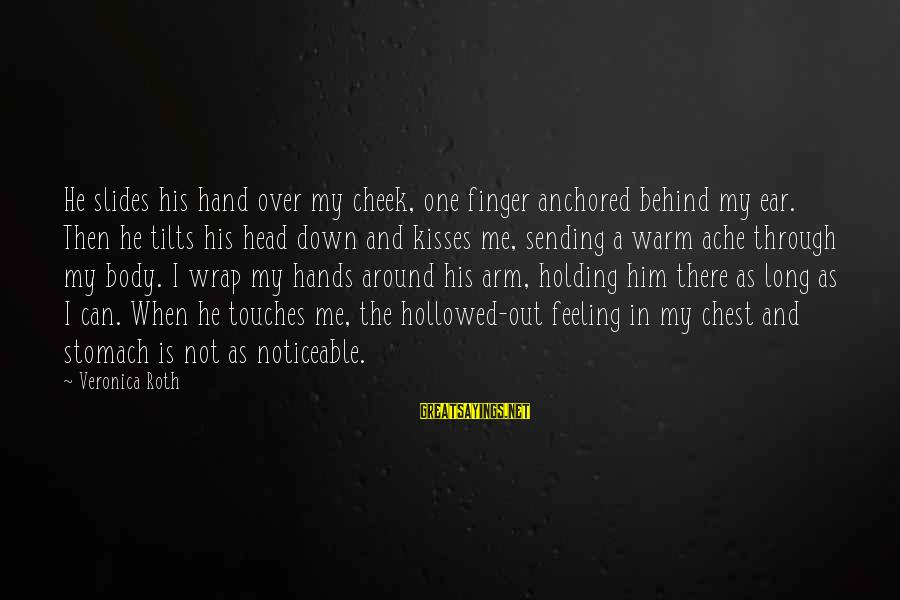 Ragdoll Sayings By Veronica Roth: He slides his hand over my cheek, one finger anchored behind my ear. Then he
