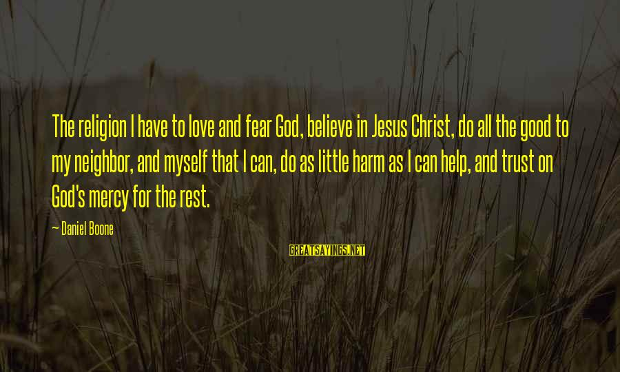 Ragnarok Pet Sayings By Daniel Boone: The religion I have to love and fear God, believe in Jesus Christ, do all