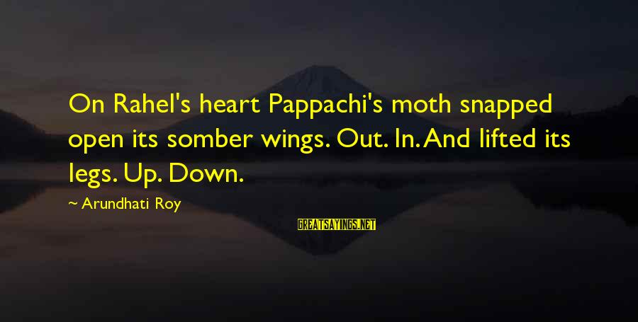 Rahel Sayings By Arundhati Roy: On Rahel's heart Pappachi's moth snapped open its somber wings. Out. In. And lifted its