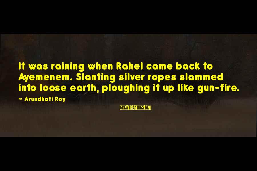 Rahel Sayings By Arundhati Roy: It was raining when Rahel came back to Ayemenem. Slanting silver ropes slammed into loose