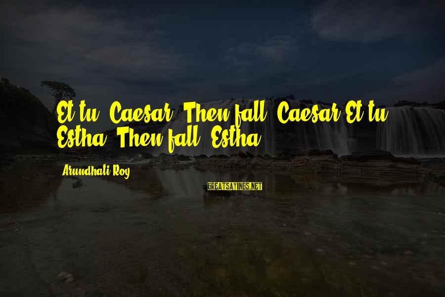 Rahel Sayings By Arundhati Roy: Et tu, Caesar? Then fall, Caesar.Et tu, Estha? Then fall, Estha.