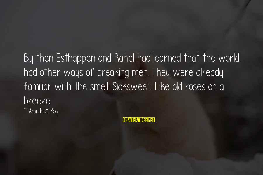Rahel Sayings By Arundhati Roy: By then Esthappen and Rahel had learned that the world had other ways of breaking