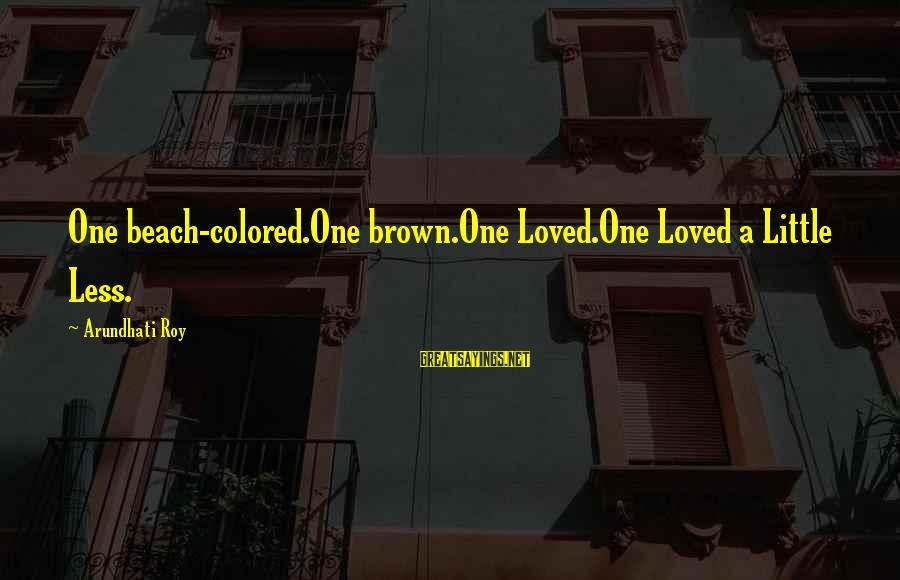 Rahel Sayings By Arundhati Roy: One beach-colored.One brown.One Loved.One Loved a Little Less.