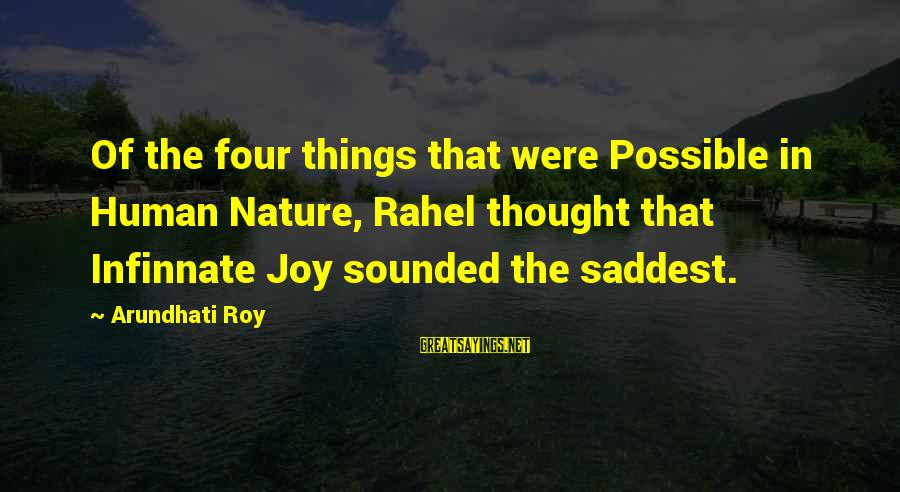 Rahel Sayings By Arundhati Roy: Of the four things that were Possible in Human Nature, Rahel thought that Infinnate Joy