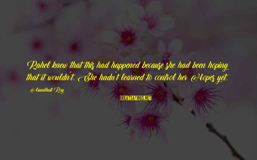 Rahel Sayings By Arundhati Roy: Rahel knew that this had happened because she had been hoping that it wouldn't. She