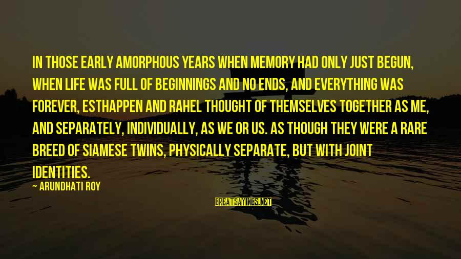 Rahel Sayings By Arundhati Roy: In those early amorphous years when memory had only just begun, when life was full