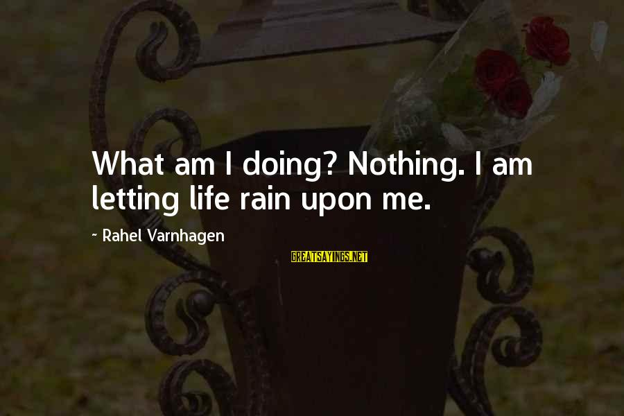 Rahel Sayings By Rahel Varnhagen: What am I doing? Nothing. I am letting life rain upon me.
