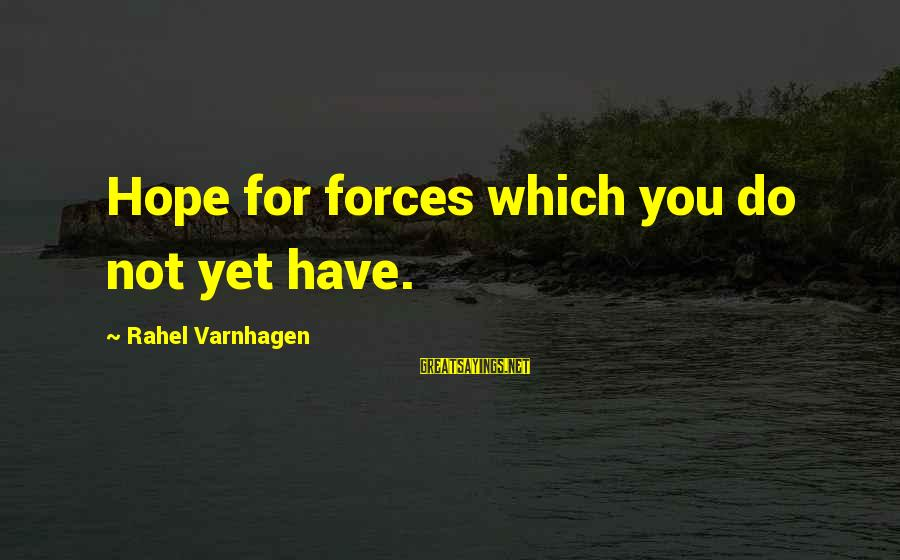 Rahel Sayings By Rahel Varnhagen: Hope for forces which you do not yet have.