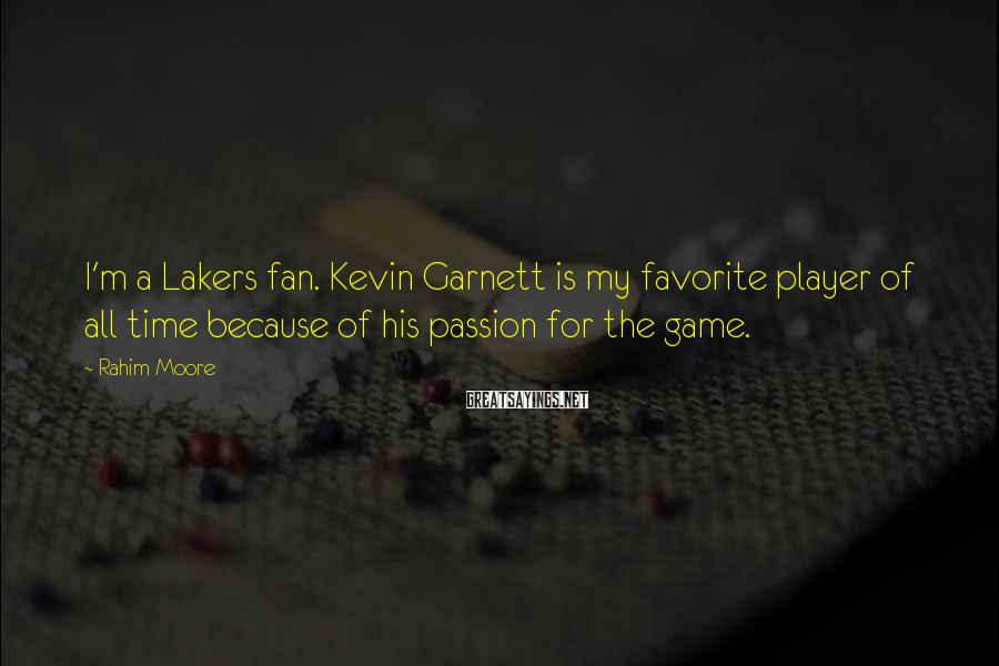 Rahim Moore Sayings: I'm a Lakers fan. Kevin Garnett is my favorite player of all time because of