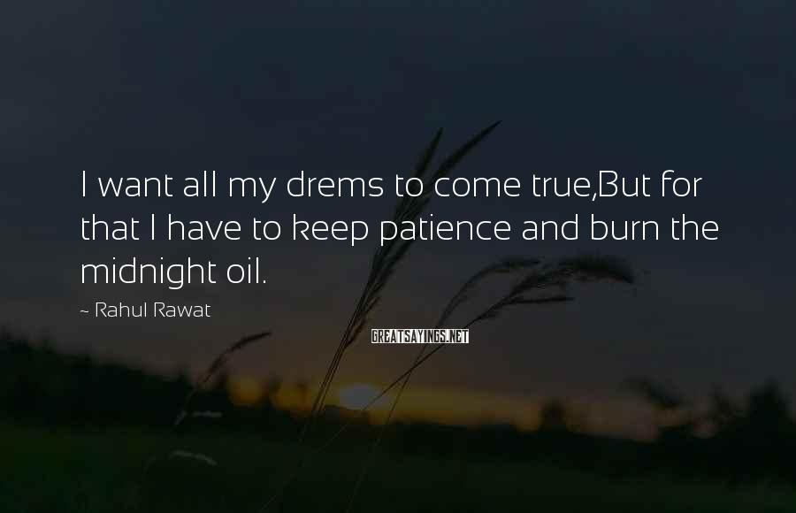 Rahul Rawat Sayings: I want all my drems to come true,But for that I have to keep patience