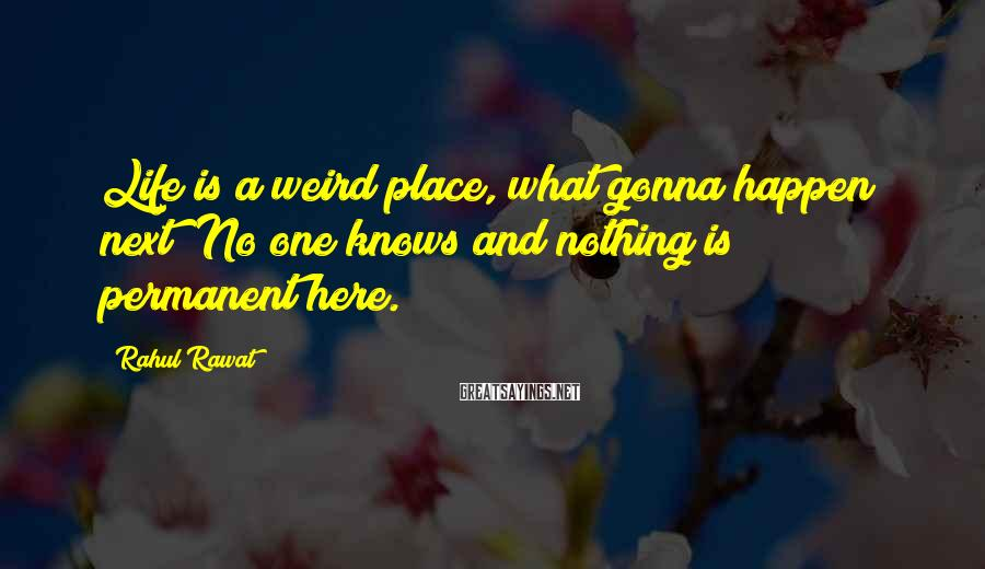 Rahul Rawat Sayings: Life is a weird place, what gonna happen next? No one knows and nothing is
