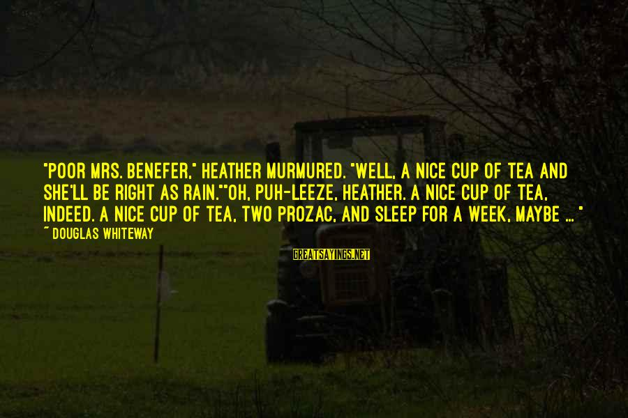 """Rain And Tea Sayings By Douglas Whiteway: """"Poor Mrs. Benefer,"""" Heather murmured. """"Well, a nice cup of tea and she'll be right"""