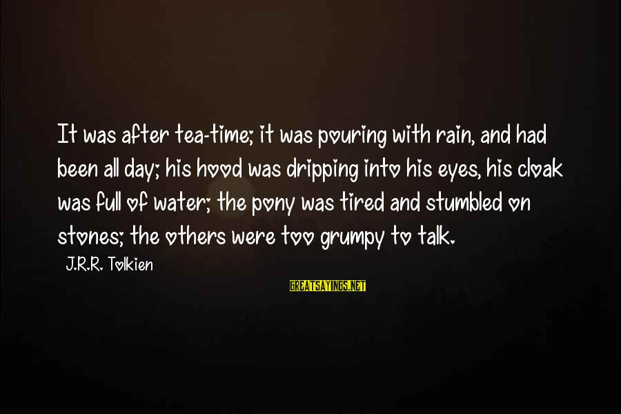 Rain And Tea Sayings By J.R.R. Tolkien: It was after tea-time; it was pouring with rain, and had been all day; his