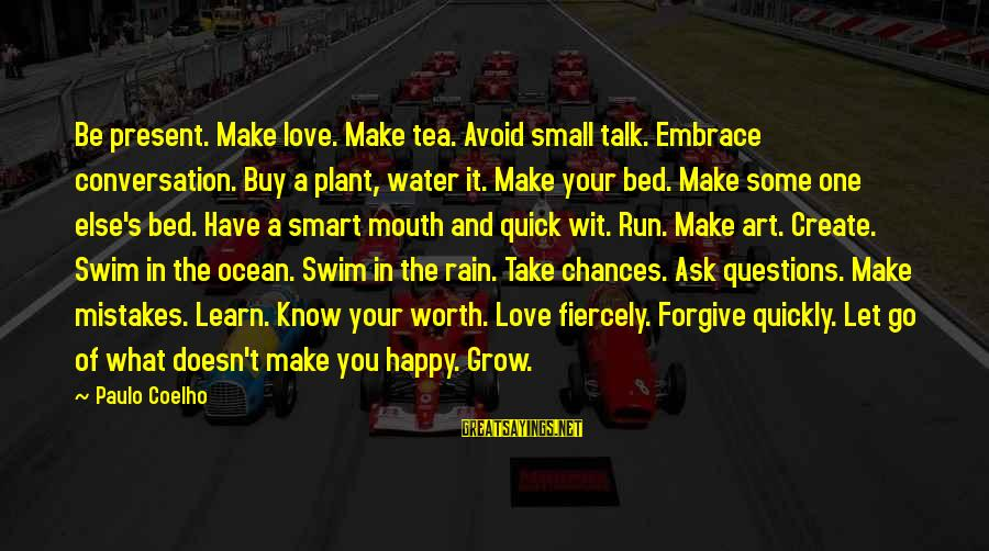 Rain And Tea Sayings By Paulo Coelho: Be present. Make love. Make tea. Avoid small talk. Embrace conversation. Buy a plant, water