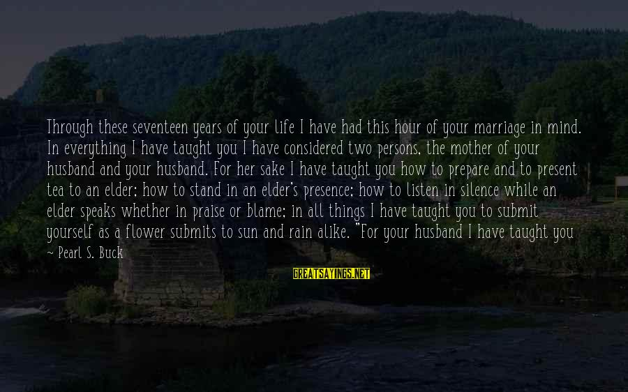 Rain And Tea Sayings By Pearl S. Buck: Through these seventeen years of your life I have had this hour of your marriage