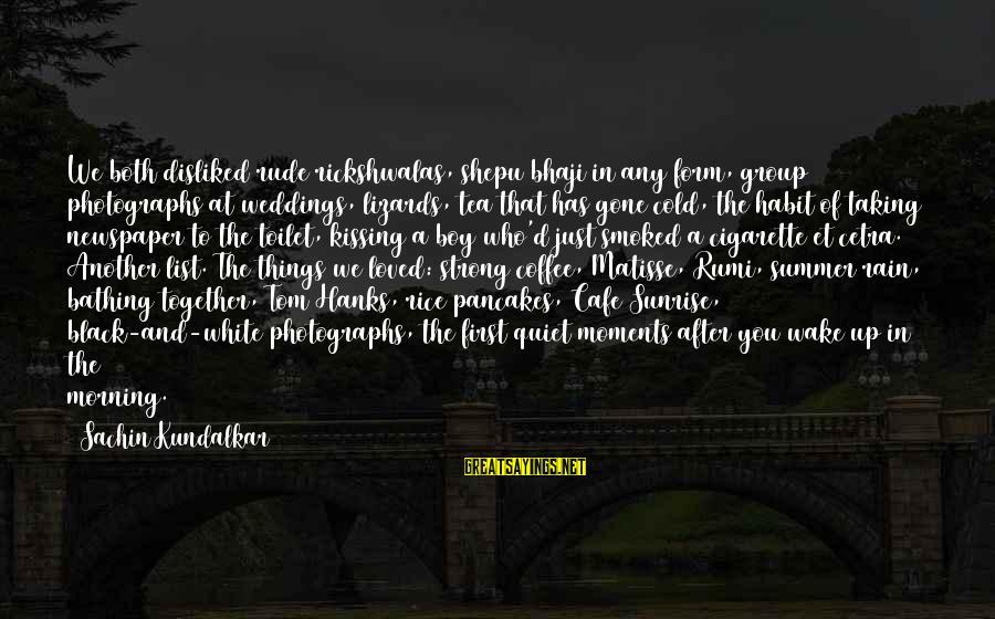 Rain And Tea Sayings By Sachin Kundalkar: We both disliked rude rickshwalas, shepu bhaji in any form, group photographs at weddings, lizards,
