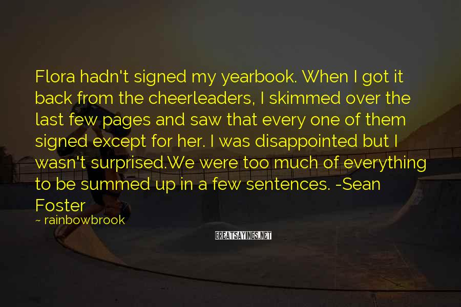 Rainbowbrook Sayings: Flora hadn't signed my yearbook. When I got it back from the cheerleaders, I skimmed