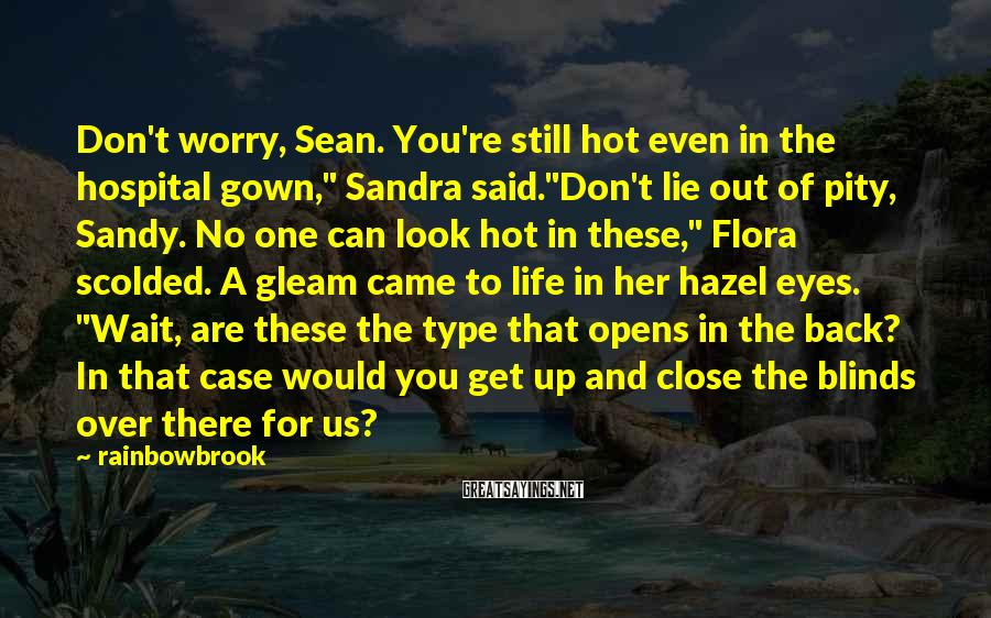 "Rainbowbrook Sayings: Don't worry, Sean. You're still hot even in the hospital gown,"" Sandra said.""Don't lie out"