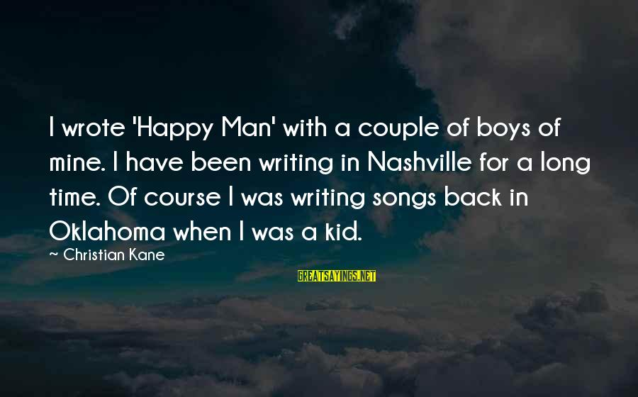 Rainbows And Pot Of Gold Sayings By Christian Kane: I wrote 'Happy Man' with a couple of boys of mine. I have been writing