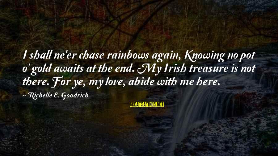 Rainbows And Pot Of Gold Sayings By Richelle E. Goodrich: I shall ne'er chase rainbows again, Knowing no pot o' gold awaits at the end.