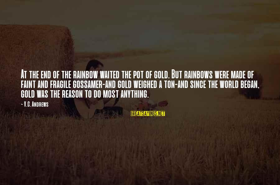 Rainbows And Pot Of Gold Sayings By V.C. Andrews: At the end of the rainbow waited the pot of gold. But rainbows were made