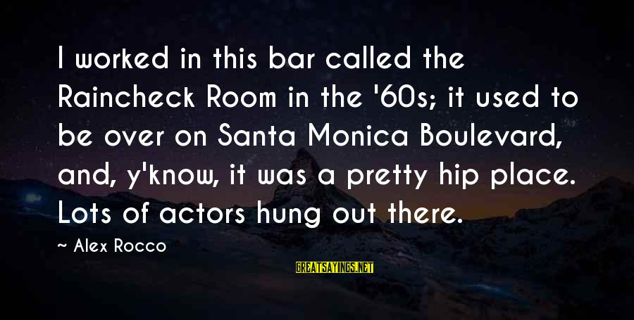 Raincheck Sayings By Alex Rocco: I worked in this bar called the Raincheck Room in the '60s; it used to
