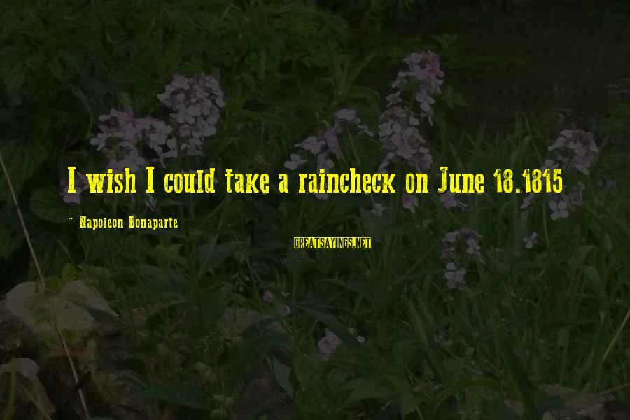 Raincheck Sayings By Napoleon Bonaparte: I wish I could take a raincheck on June 18.1815
