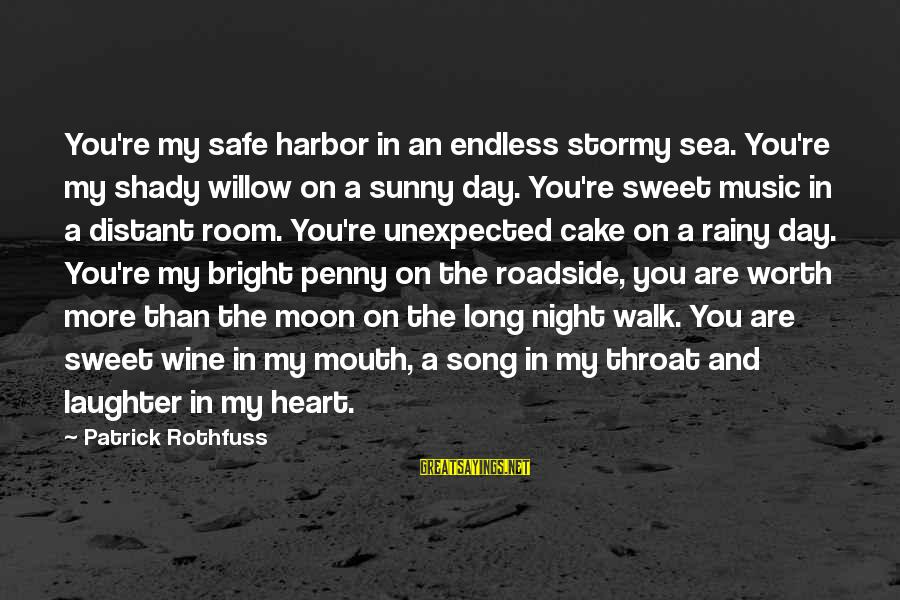 Rainy Day Song Sayings By Patrick Rothfuss: You're my safe harbor in an endless stormy sea. You're my shady willow on a