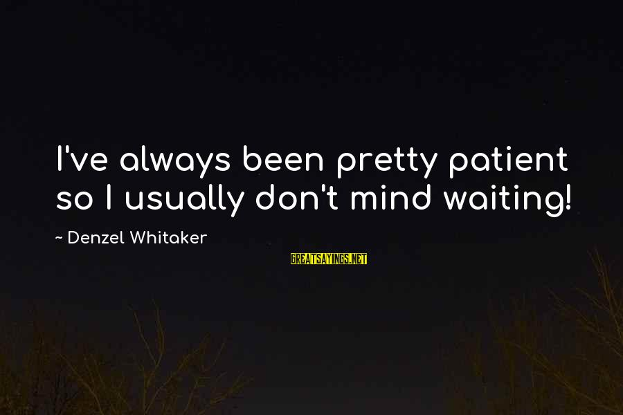Rainy Season Romantic Sayings By Denzel Whitaker: I've always been pretty patient so I usually don't mind waiting!