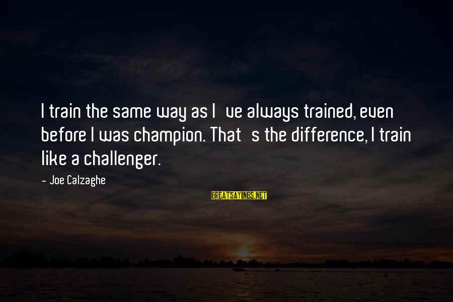 Rainy Season Romantic Sayings By Joe Calzaghe: I train the same way as I've always trained, even before I was champion. That's