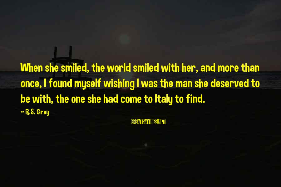 Rainy Season Romantic Sayings By R.S. Grey: When she smiled, the world smiled with her, and more than once, I found myself
