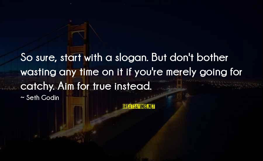Rainy Season Romantic Sayings By Seth Godin: So sure, start with a slogan. But don't bother wasting any time on it if