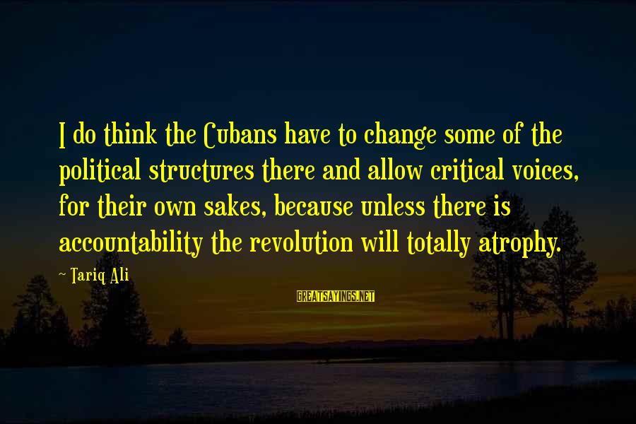 Rainy Season Romantic Sayings By Tariq Ali: I do think the Cubans have to change some of the political structures there and