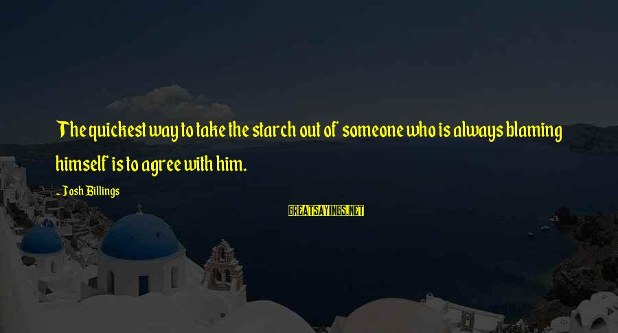 Rajasthani Rajput Sayings By Josh Billings: The quickest way to take the starch out of someone who is always blaming himself
