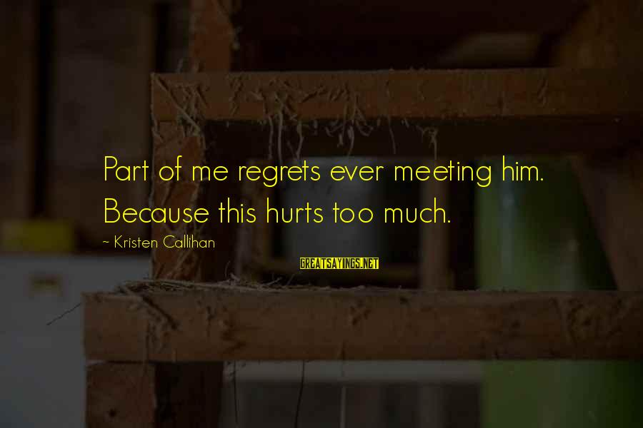 Rajasthani Rajput Sayings By Kristen Callihan: Part of me regrets ever meeting him. Because this hurts too much.