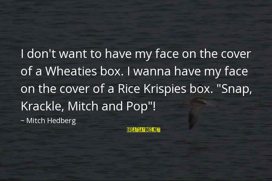 Rajasthani Rajput Sayings By Mitch Hedberg: I don't want to have my face on the cover of a Wheaties box. I