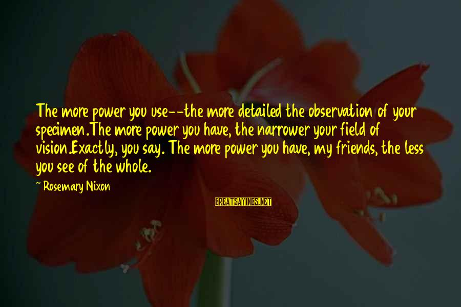 Rajasthani Rajput Sayings By Rosemary Nixon: The more power you use--the more detailed the observation of your specimen.The more power you