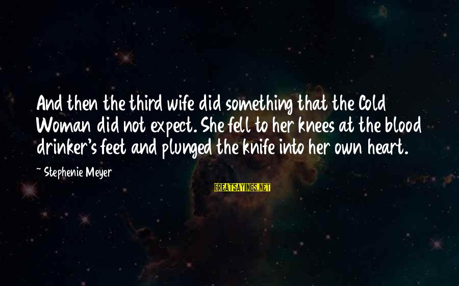 Rajasthani Rajput Sayings By Stephenie Meyer: And then the third wife did something that the Cold Woman did not expect. She
