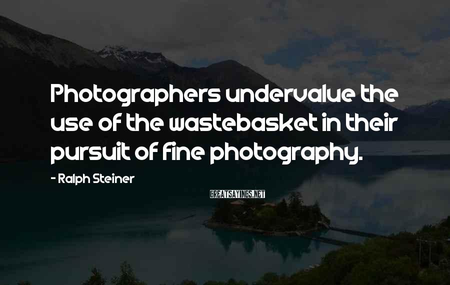 Ralph Steiner Sayings: Photographers undervalue the use of the wastebasket in their pursuit of fine photography.