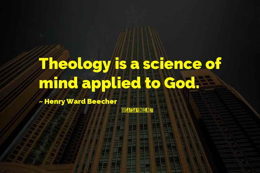 Ram Naam Sayings By Henry Ward Beecher: Theology is a science of mind applied to God.