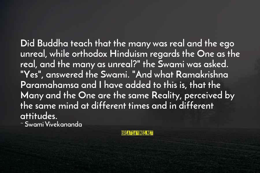 Ramakrishna Paramahamsa Sayings By Swami Vivekananda: Did Buddha teach that the many was real and the ego unreal, while orthodox Hinduism