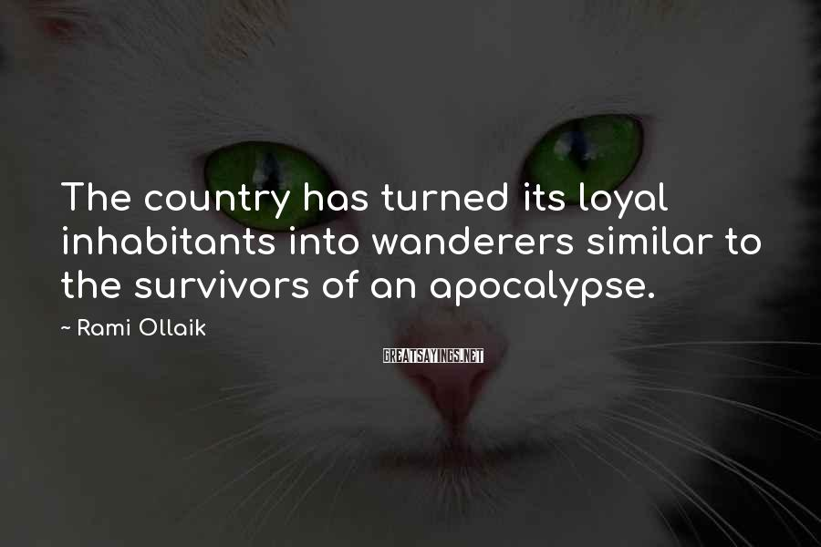 Rami Ollaik Sayings: The country has turned its loyal inhabitants into wanderers similar to the survivors of an