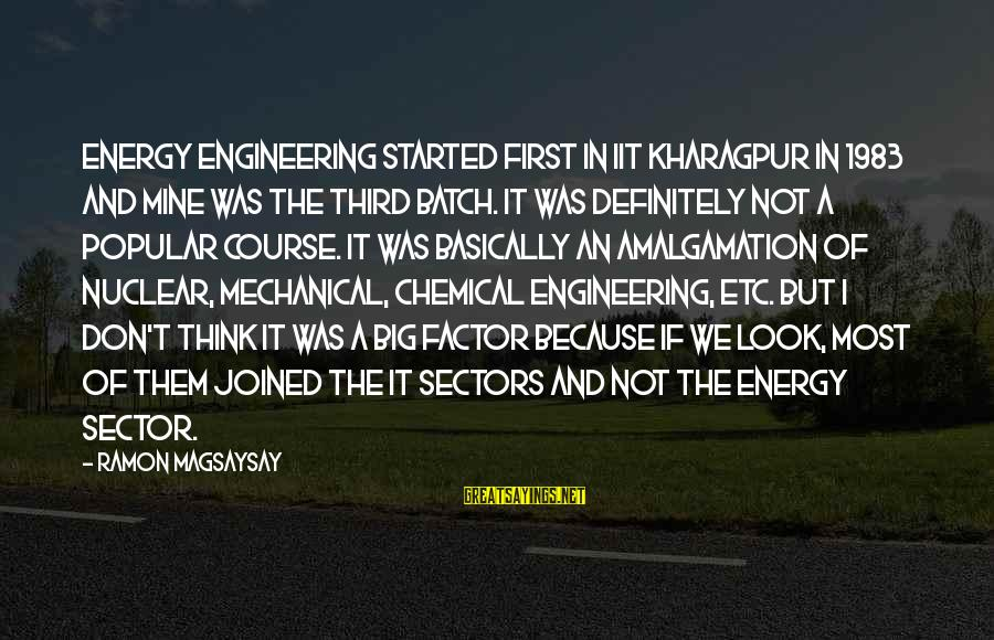 Ramon Magsaysay Sayings By Ramon Magsaysay: Energy Engineering started first in IIT Kharagpur in 1983 and mine was the third batch.